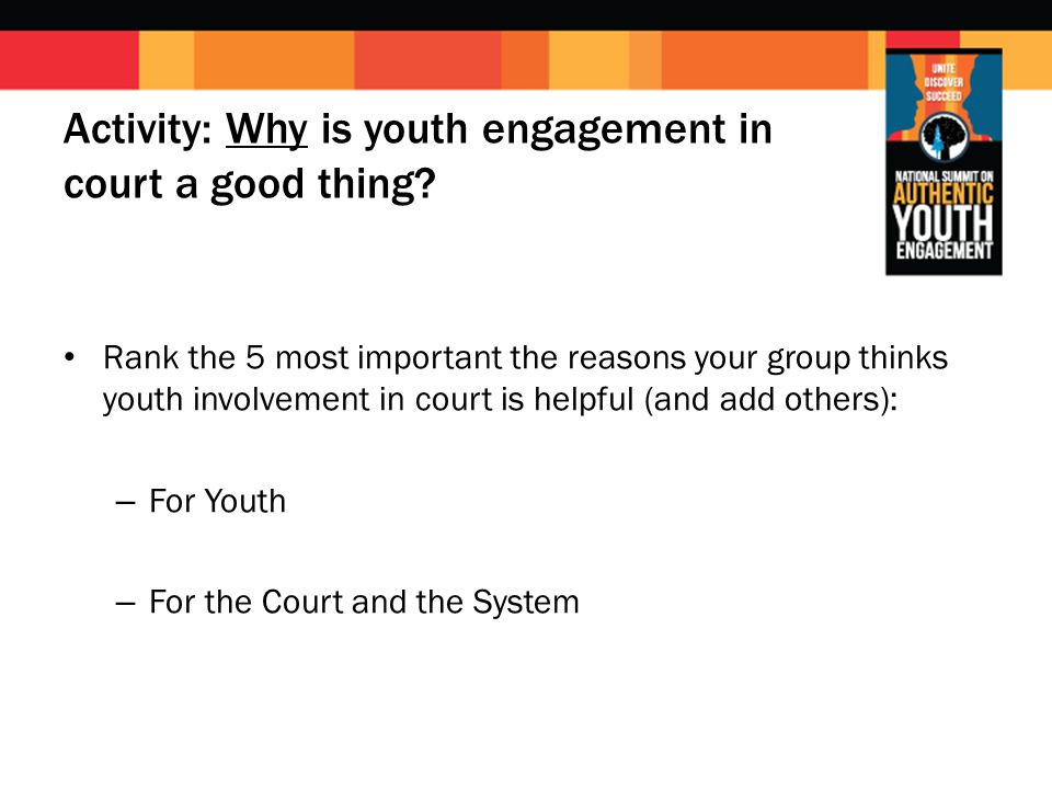 Activity: Why is youth engagement in court a good thing? Rank the 5 most important the reasons your group thinks youth involvement in court is helpful