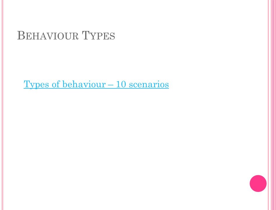 B EHAVIOUR T YPES Types of behaviour – 10 scenarios