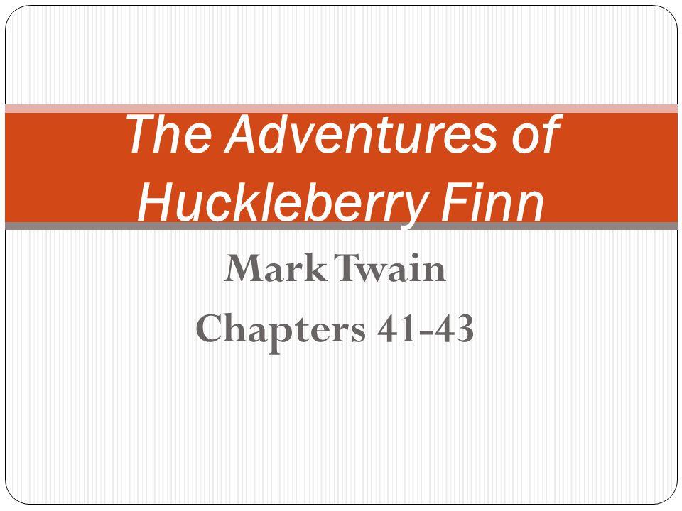 Mark Twain Chapters 41-43 The Adventures of Huckleberry Finn