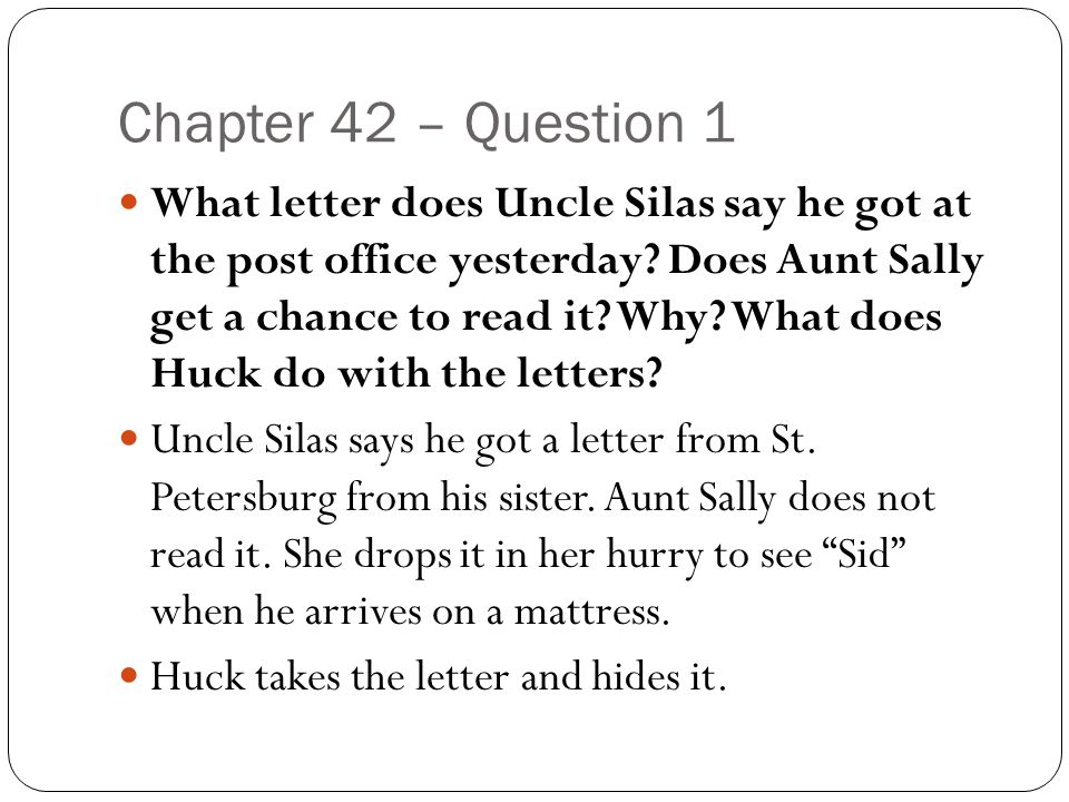 Chapter 42 – Question 1 What letter does Uncle Silas say he got at the post office yesterday? Does Aunt Sally get a chance to read it? Why? What does