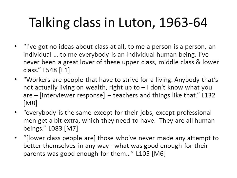 Talking class in Luton, 1963-64 I've got no ideas about class at all, to me a person is a person, an individual … to me everybody is an individual human being.