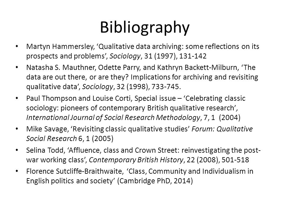 Bibliography Martyn Hammersley, 'Qualitative data archiving: some reflections on its prospects and problems', Sociology, 31 (1997), 131-142 Natasha S.
