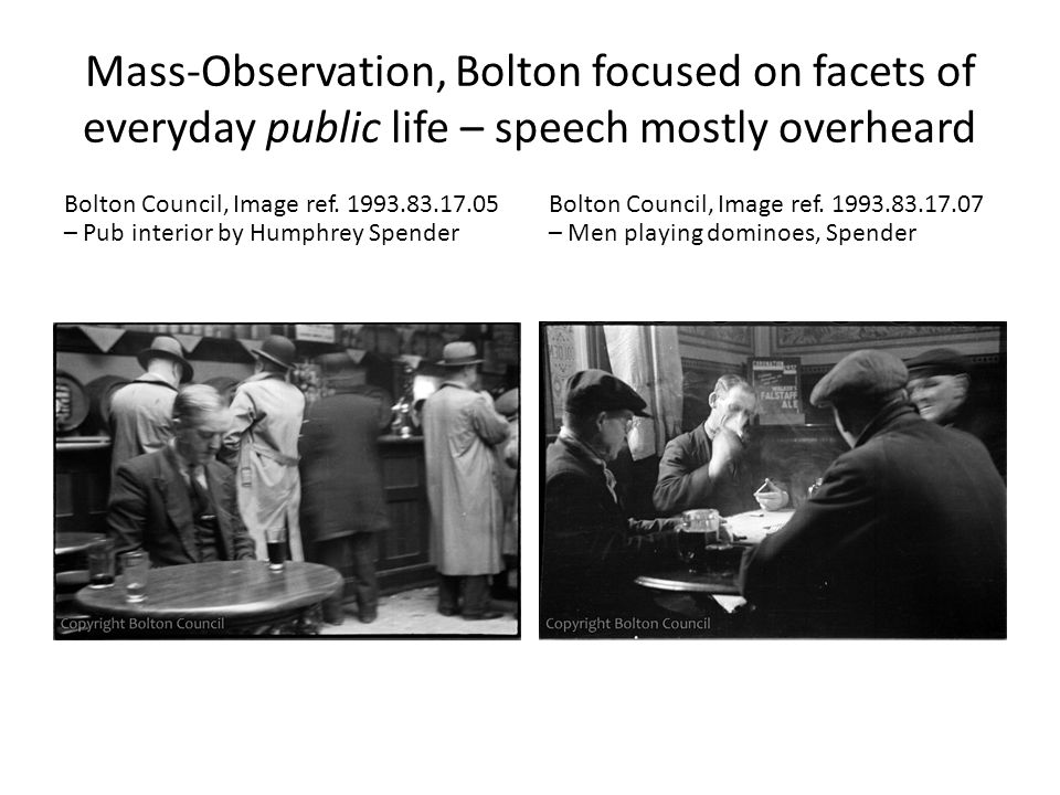 Mass-Observation, Bolton focused on facets of everyday public life – speech mostly overheard Bolton Council, Image ref.