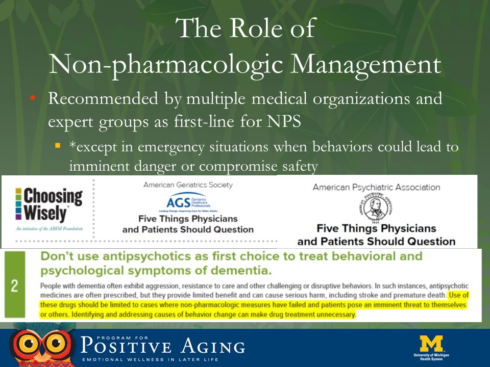The Role of Non-pharmacologic Management Recommended by multiple medical organizations and expert groups as first-line for NPS  *except in emergency situations when behaviors could lead to imminent danger or compromise safety