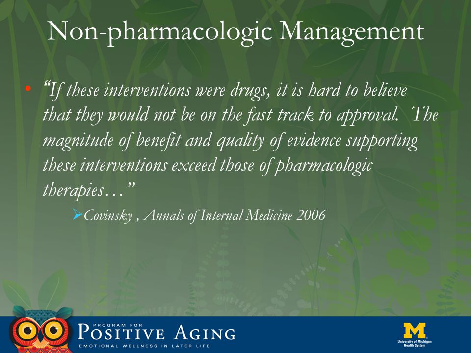 "Non-pharmacologic Management "" If these interventions were drugs, it is hard to believe that they would not be on the fast track to approval. The magn"