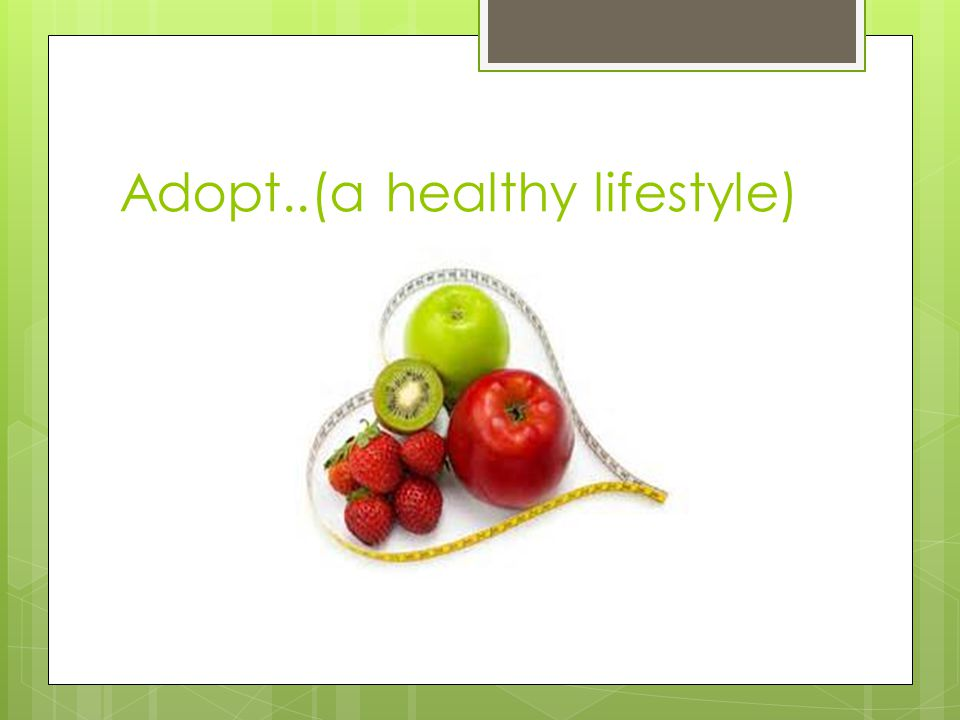Adopt..(a healthy lifestyle)