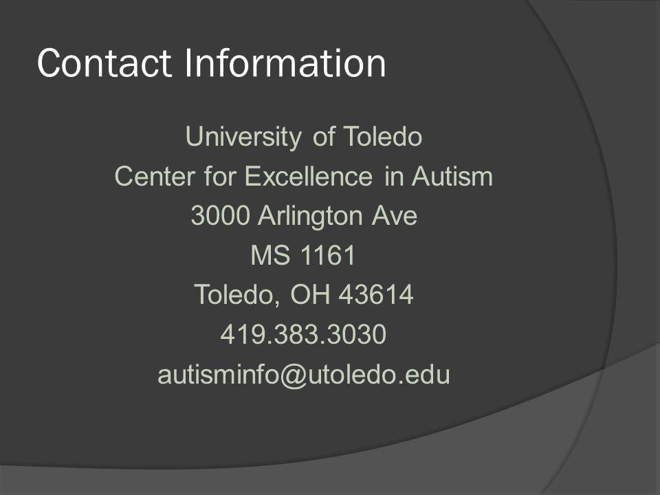 Contact Information University of Toledo Center for Excellence in Autism 3000 Arlington Ave MS 1161 Toledo, OH 43614 419.383.3030 autisminfo@utoledo.edu