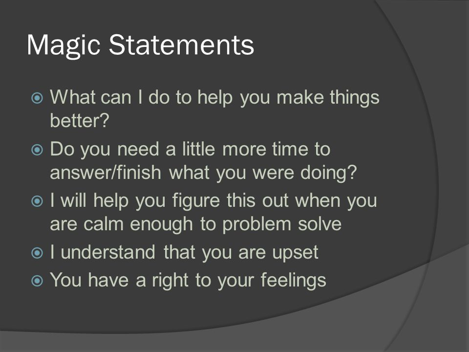 Magic Statements  What can I do to help you make things better.