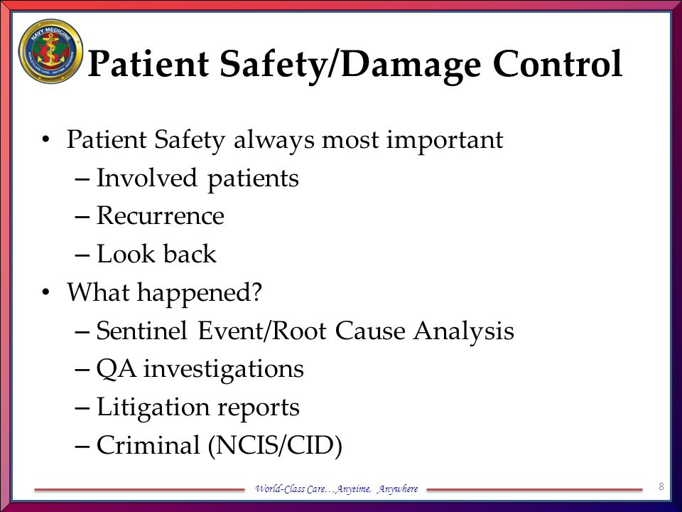 World-Class Care…Anytime, Anywhere Patient Safety/Damage Control Patient Safety always most important – Involved patients – Recurrence – Look back Wha