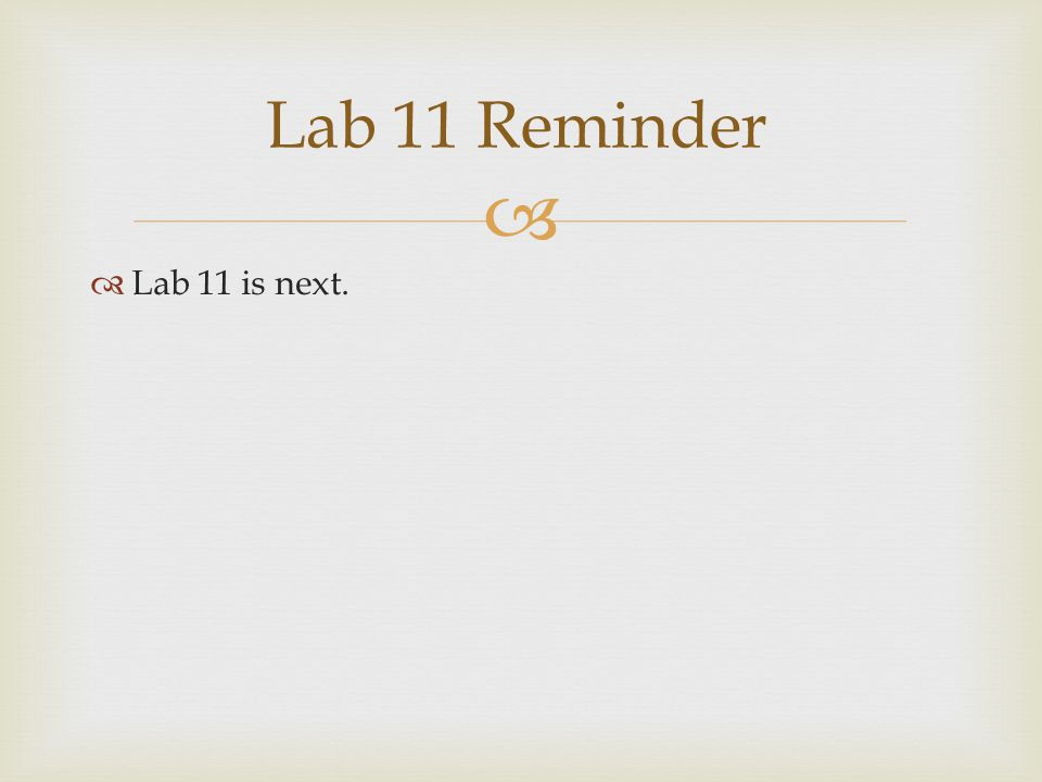   Lab 11 is next. Lab 11 Reminder