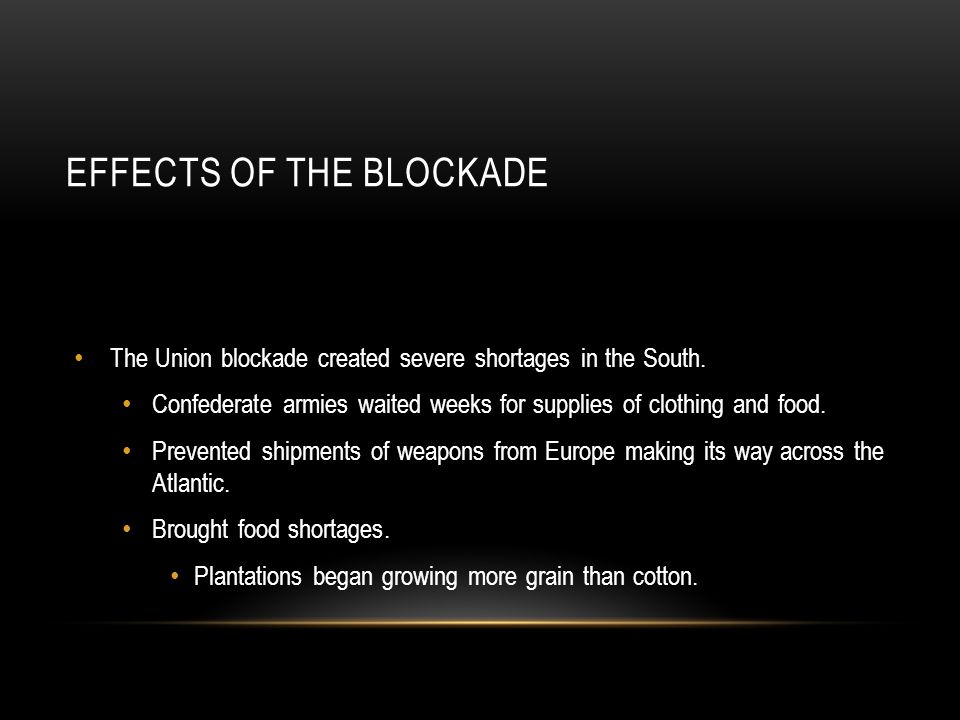 EFFECTS OF THE BLOCKADE The Union blockade created severe shortages in the South.