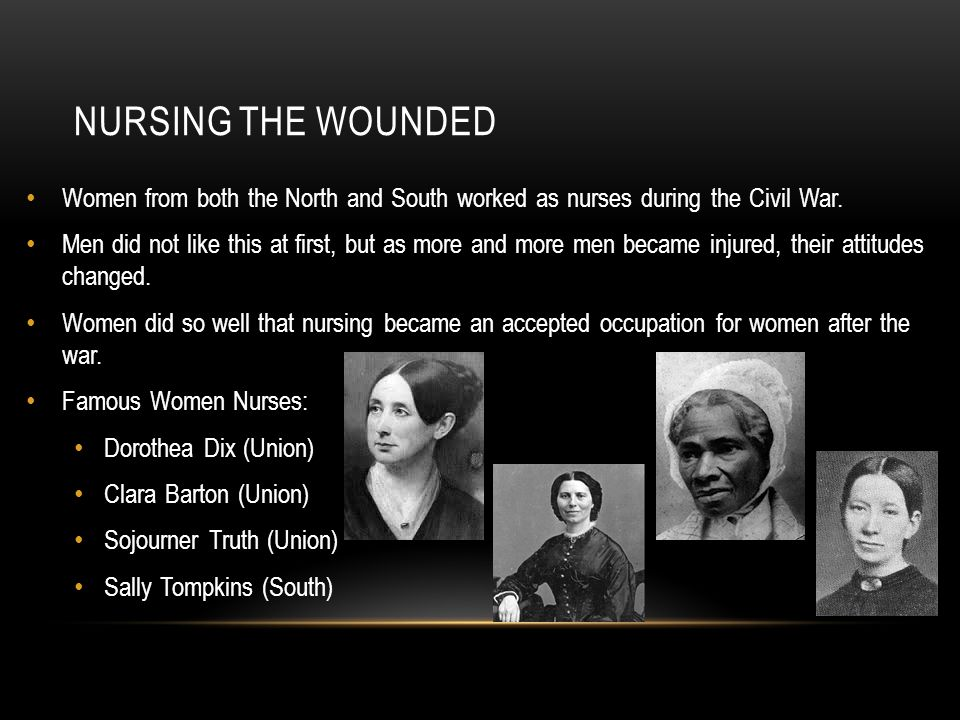 NURSING THE WOUNDED Women from both the North and South worked as nurses during the Civil War.