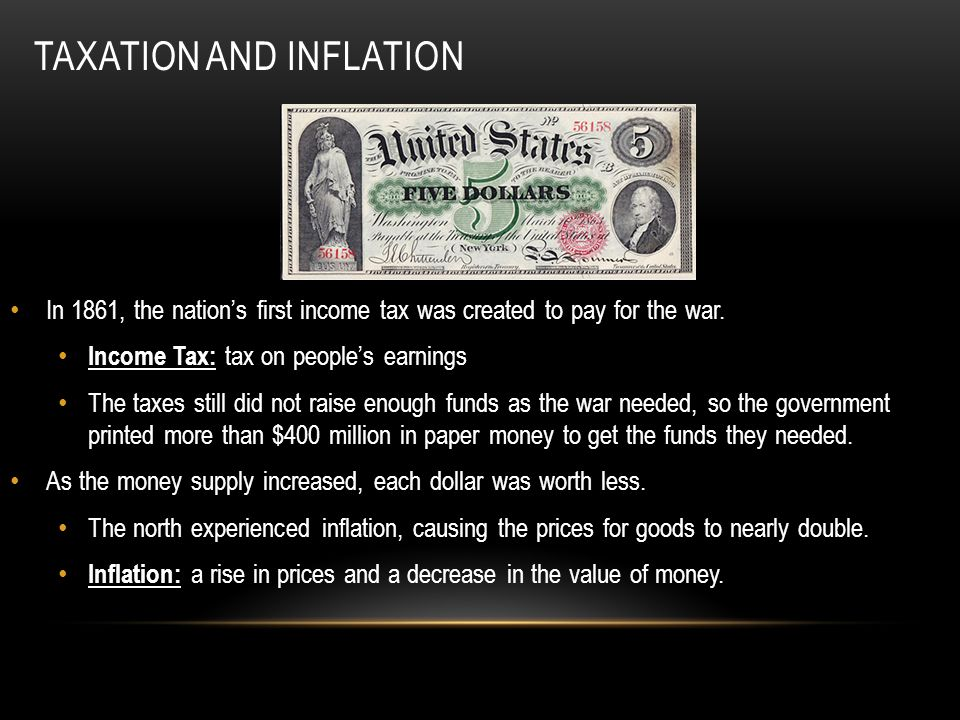 TAXATION AND INFLATION In 1861, the nation's first income tax was created to pay for the war.