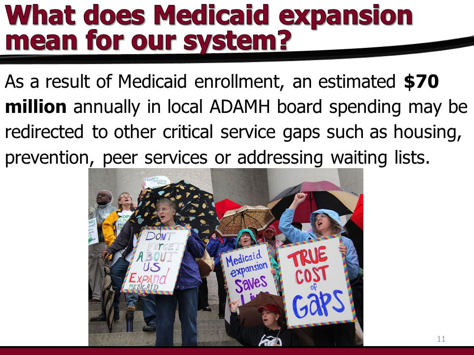 As a result of Medicaid enrollment, an estimated $70 million annually in local ADAMH board spending may be redirected to other critical service gaps such as housing, prevention, peer services or addressing waiting lists.
