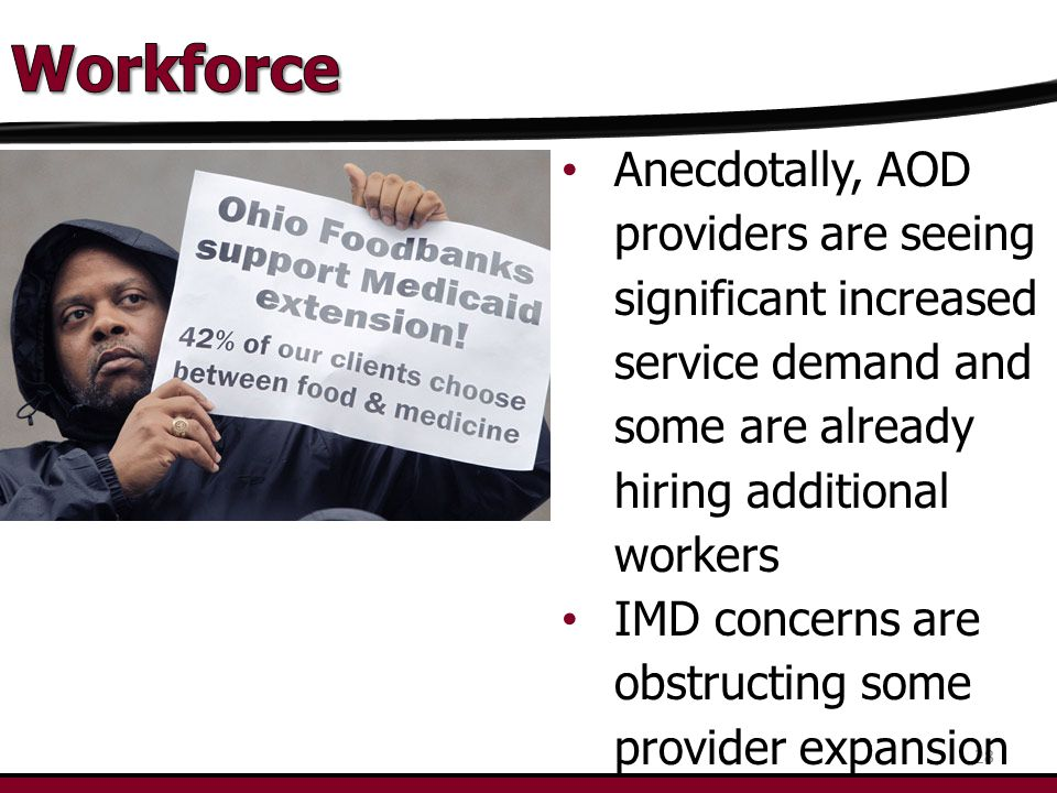 28 Anecdotally, AOD providers are seeing significant increased service demand and some are already hiring additional workers IMD concerns are obstructing some provider expansion