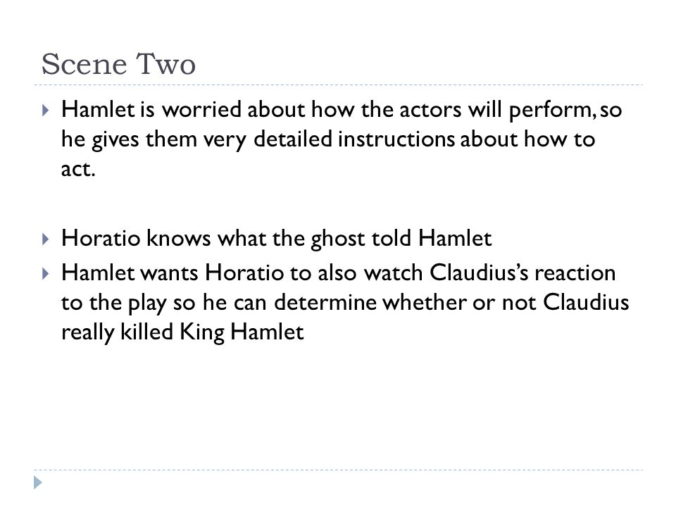 Scene 4 Continued  The ghost appears and tells Hamlet to leave Gertrude alone and focus on his revenge  Gertrude does not see or hear the ghost and believes that Hamlet is crazy  Hamlet believes he is not crazy and tells Gertrude not to tell Claudius that she thinks he is crazy – he threatens her