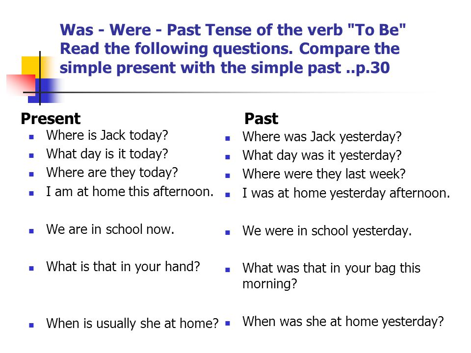 Was - Were - Past Tense of the verb To Be Read the following questions.