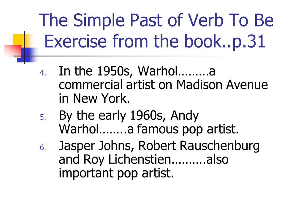 The Simple Past of Verb To Be Exercise from the book..p.31 4.