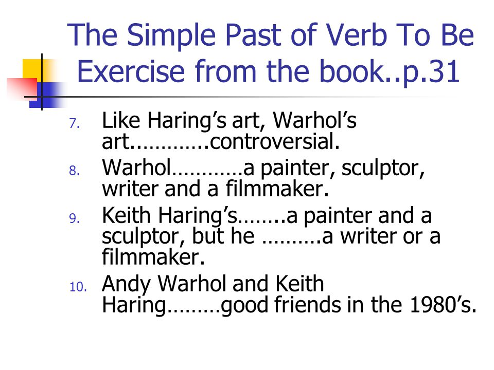 The Simple Past of Verb To Be Exercise from the book..p.31 7.
