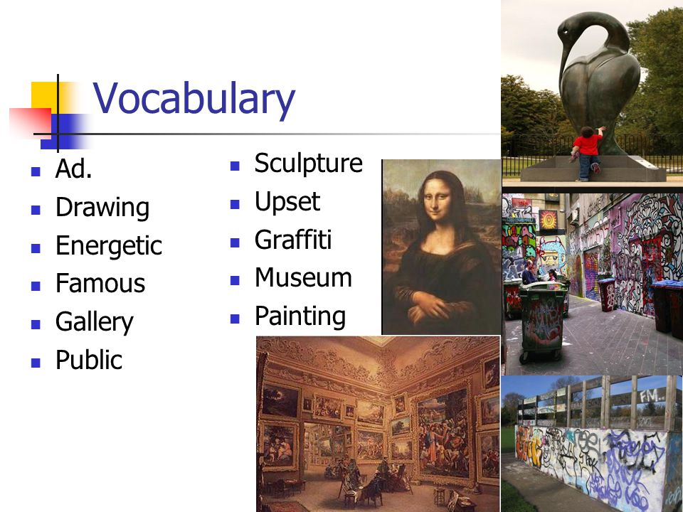 Vocabulary Ad. Drawing Energetic Famous Gallery Public Sculpture Upset Graffiti Museum Painting