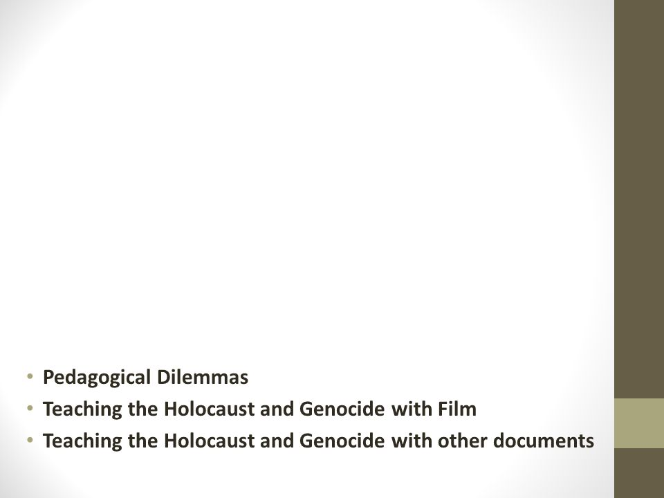 Pedagogical Dilemmas Teaching the Holocaust and Genocide with Film Teaching the Holocaust and Genocide with other documents