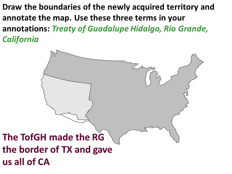 Draw the boundaries of the newly acquired territory and annotate the map. Use these three terms in your annotations: Treaty of Guadalupe Hidalgo, Rio