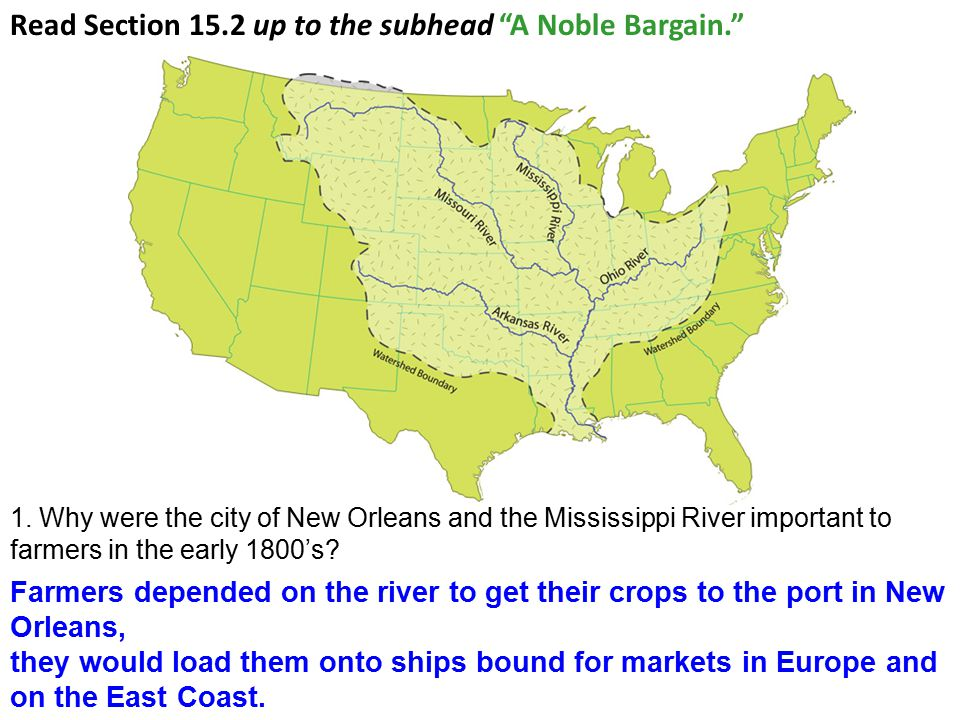 1. Why were the city of New Orleans and the Mississippi River important to farmers in the early 1800's? Farmers depended on the river to get their cro