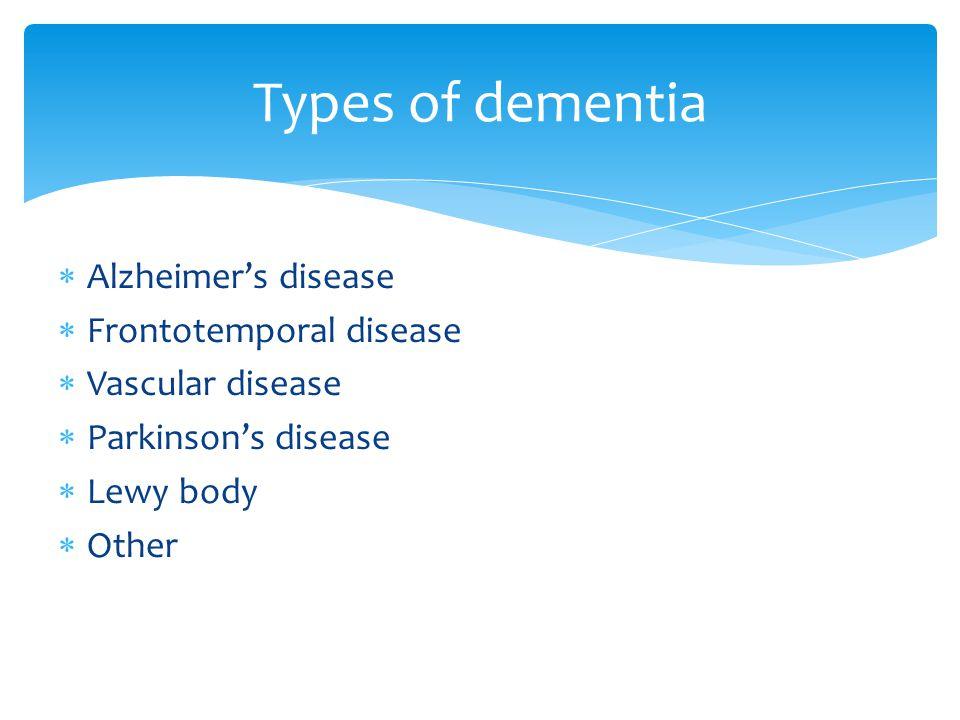  Alzheimer's disease  Frontotemporal disease  Vascular disease  Parkinson's disease  Lewy body  Other Types of dementia