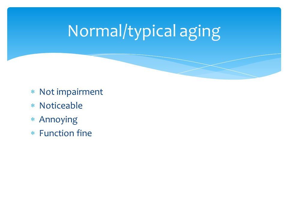  Not impairment  Noticeable  Annoying  Function fine Normal/typical aging