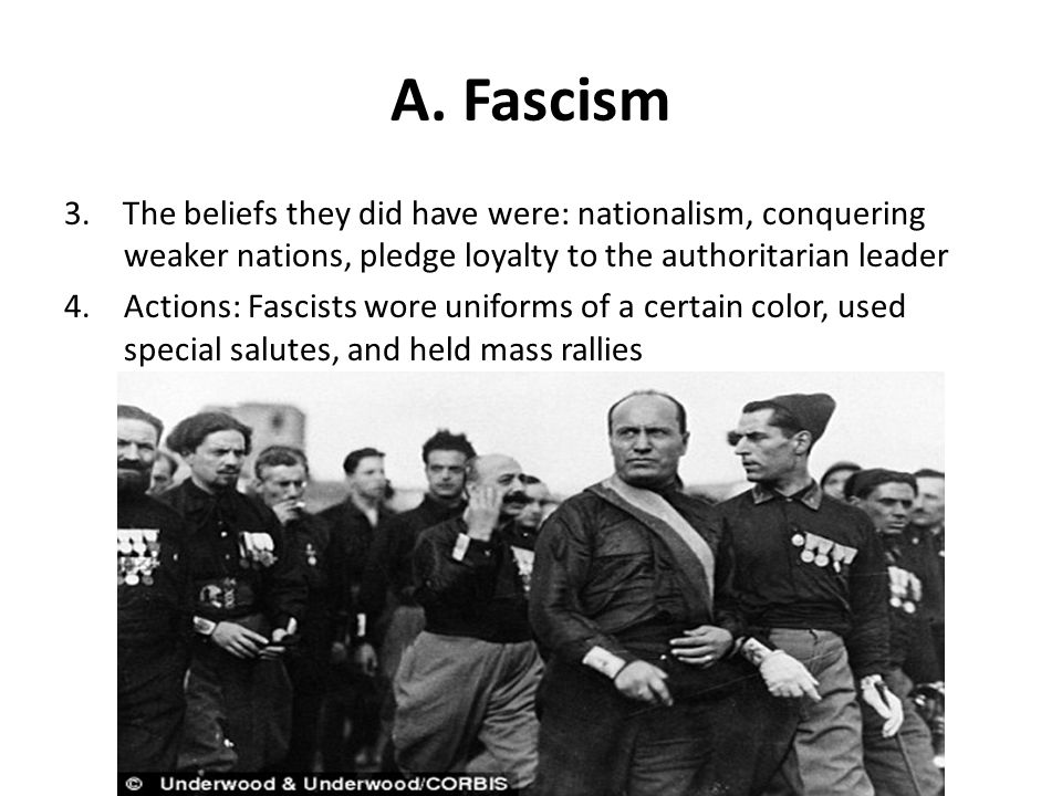 A. Fascism 3. The beliefs they did have were: nationalism, conquering weaker nations, pledge loyalty to the authoritarian leader 4.Actions: Fascists w