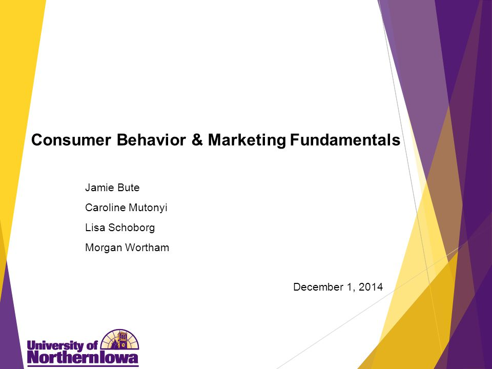 Consumer Behavior & Marketing Fundamentals Jamie Bute Caroline Mutonyi Lisa Schoborg Morgan Wortham December 1, 2014