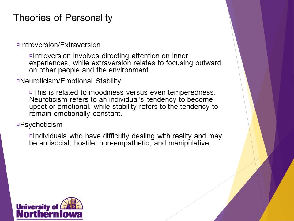 Theories of Personality  Introversion/Extraversion  Introversion involves directing attention on inner experiences, while extraversion relates to focusing outward on other people and the environment.