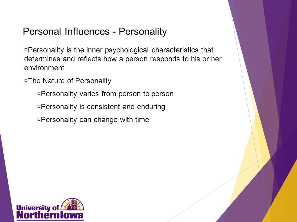 Personal Influences - Personality  Personality is the inner psychological characteristics that determines and reflects how a person responds to his or her environment.