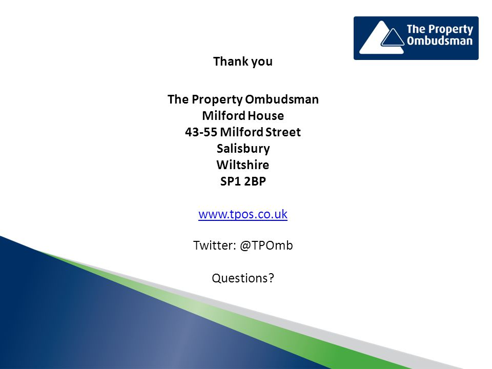 Thank you The Property Ombudsman Milford House 43-55 Milford Street Salisbury Wiltshire SP1 2BP www.tpos.co.uk Twitter: @TPOmb Questions
