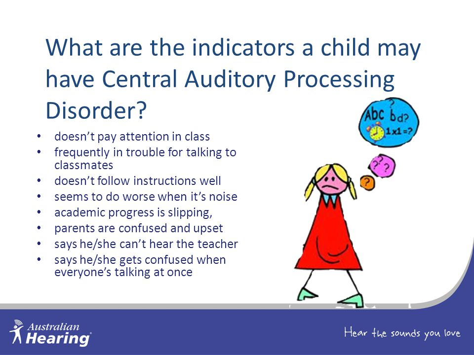 What are the indicators a child may have Central Auditory Processing Disorder.