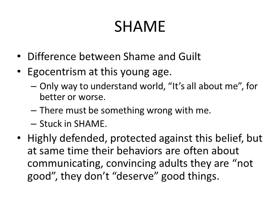 SHAME Difference between Shame and Guilt Egocentrism at this young age.