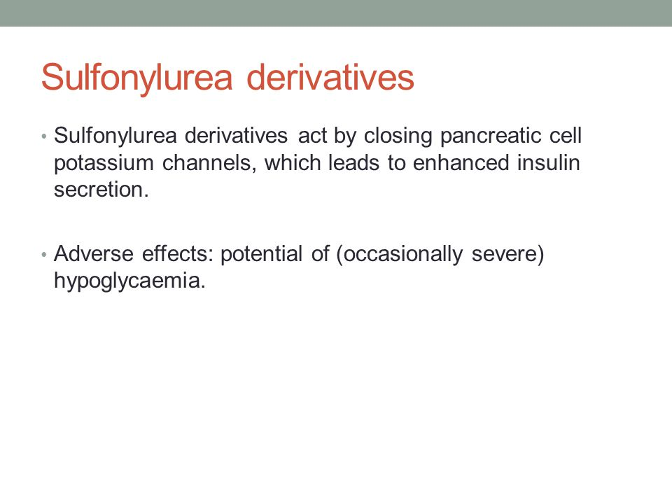 Sulfonylurea derivatives Sulfonylurea derivatives act by closing pancreatic cell potassium channels, which leads to enhanced insulin secretion.