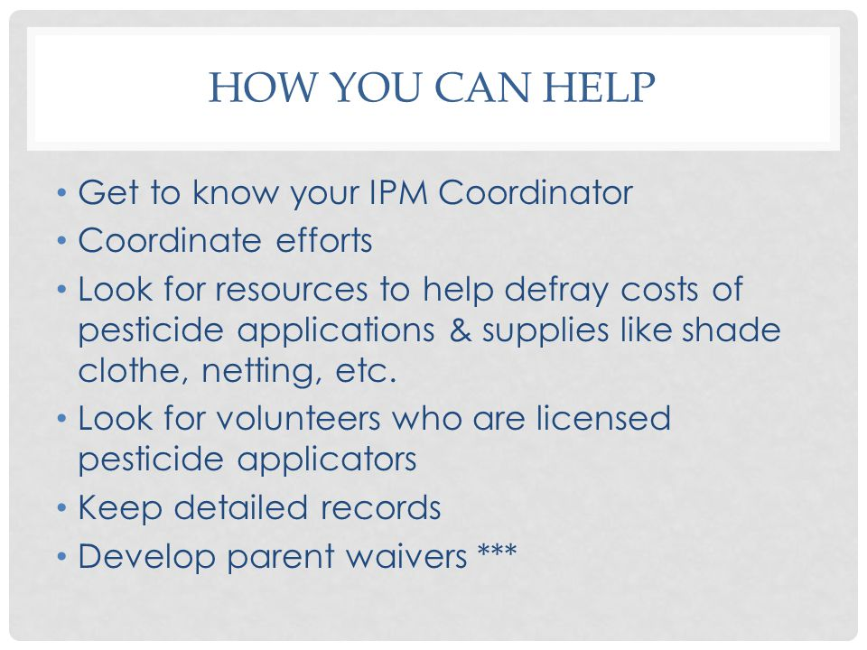 HOW YOU CAN HELP Get to know your IPM Coordinator Coordinate efforts Look for resources to help defray costs of pesticide applications & supplies like shade clothe, netting, etc.