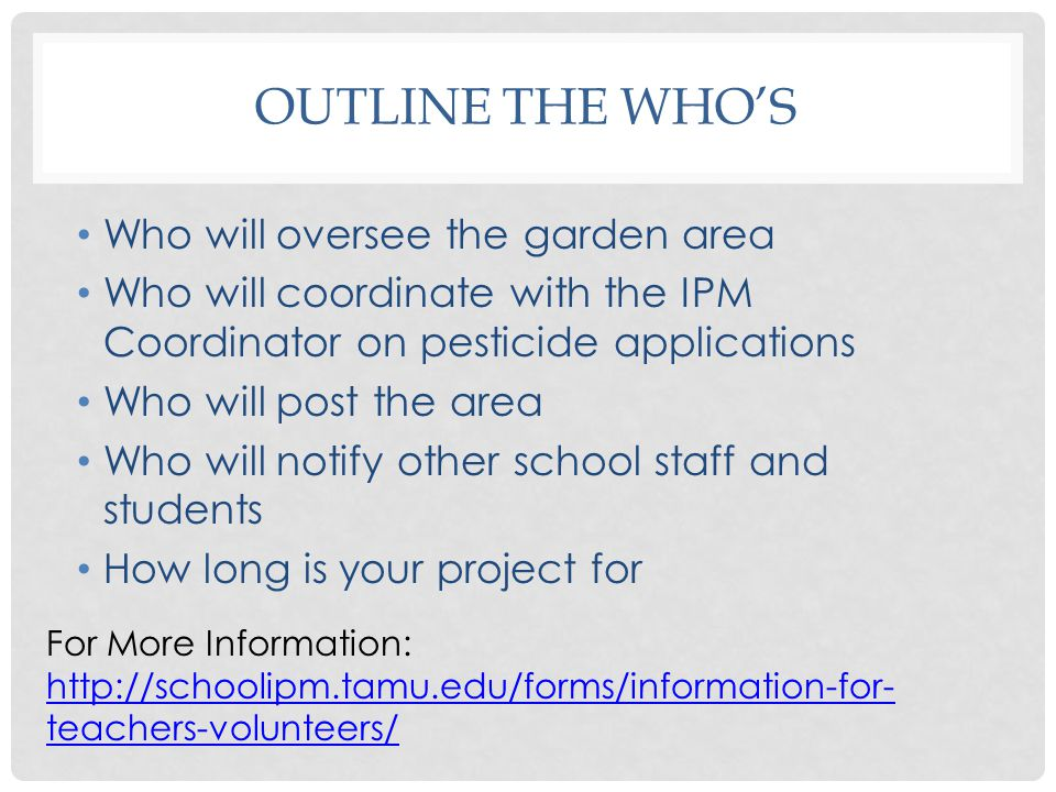 OUTLINE THE WHO'S Who will oversee the garden area Who will coordinate with the IPM Coordinator on pesticide applications Who will post the area Who w