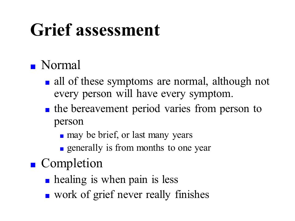 Grief assessment ■ Normal ■ all of these symptoms are normal, although not every person will have every symptom.