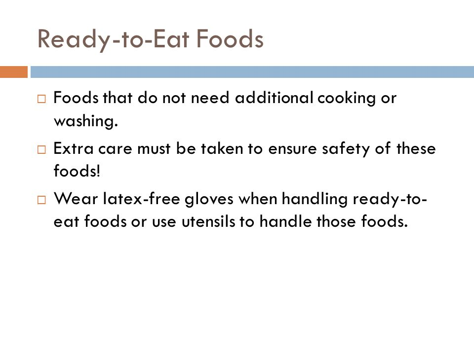 Ready-to-Eat Foods  Foods that do not need additional cooking or washing.