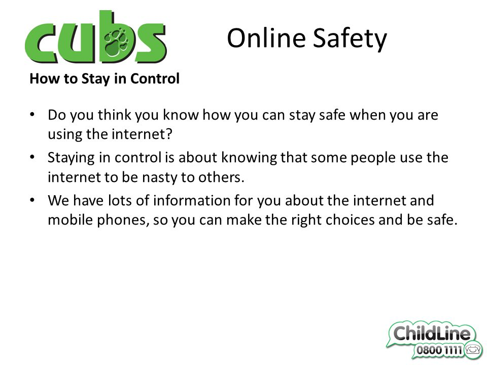 Online Safety How to Stay in Control Do you think you know how you can stay safe when you are using the internet.