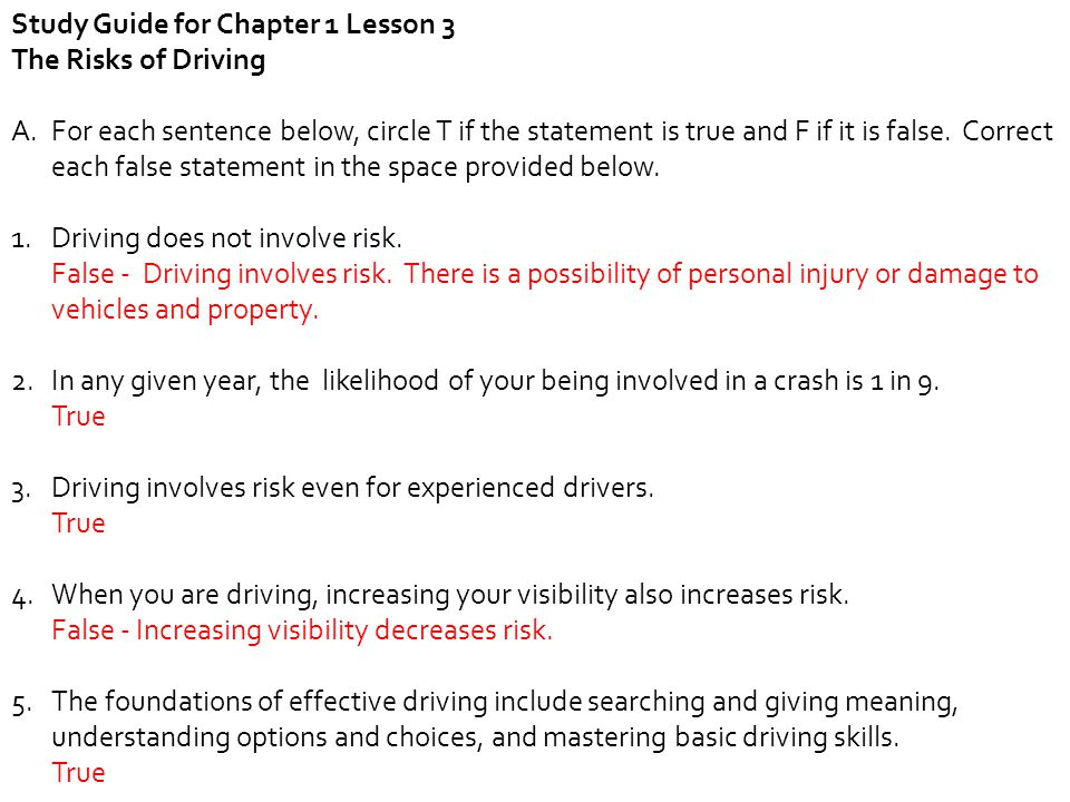 Study Guide for Chapter 1 Lesson 3 The Risks of Driving A.For each sentence below, circle T if the statement is true and F if it is false. Correct eac