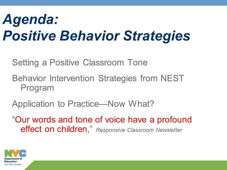 Agenda: Positive Behavior Strategies Setting a Positive Classroom Tone Behavior Intervention Strategies from NEST Program Application to Practice—Now What.