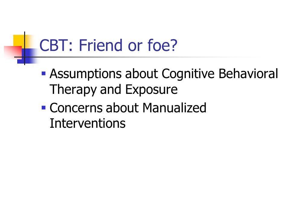 CBT: Friend or foe.