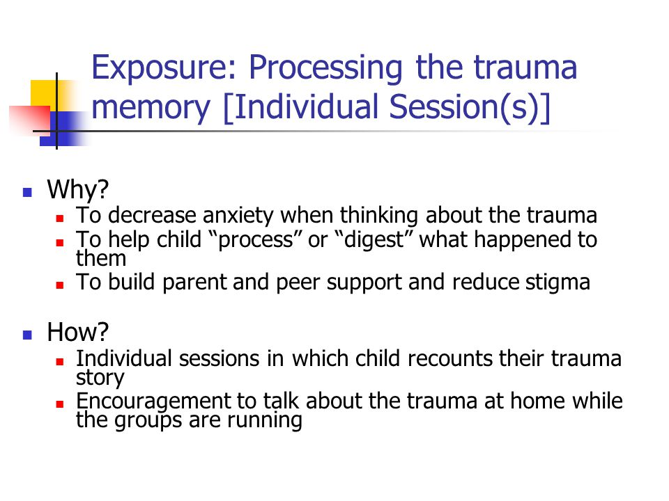 Exposure: Processing the trauma memory [Individual Session(s)] Why.