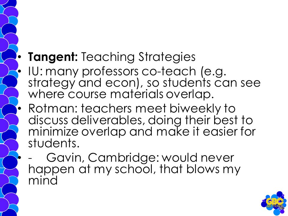 Tangent: Teaching Strategies IU: many professors co-teach (e.g.