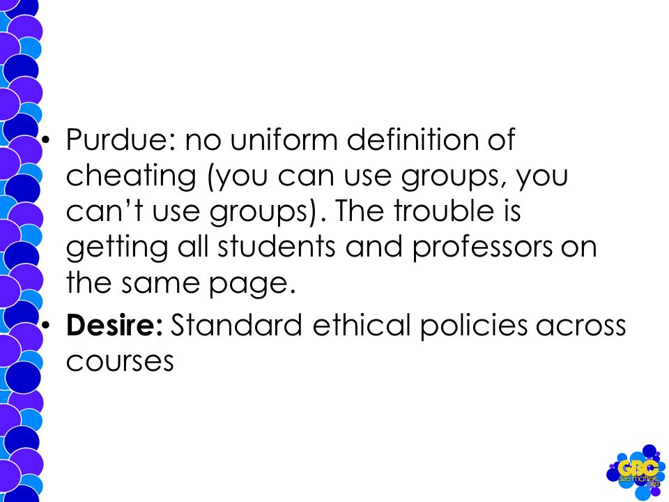 Purdue: no uniform definition of cheating (you can use groups, you can't use groups).