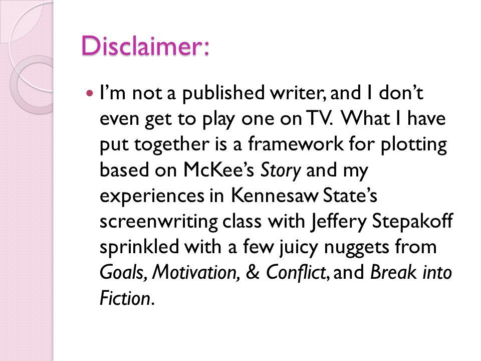 Disclaimer: I'm not a published writer, and I don't even get to play one on TV.