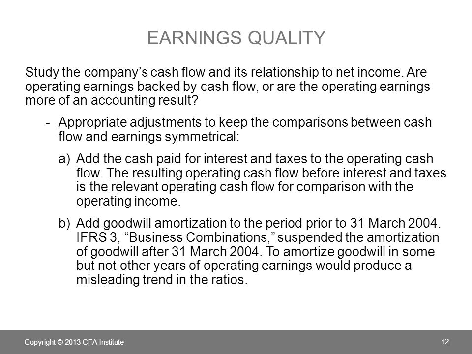 EARNINGS QUALITY Study the company's cash flow and its relationship to net income.